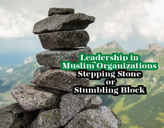 Leadership in  Muslim Organizations - Stepping Stone or Stumbling Block
