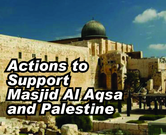 Here are some actions we can take in Support for Masjid Al Aqsa and Palestine